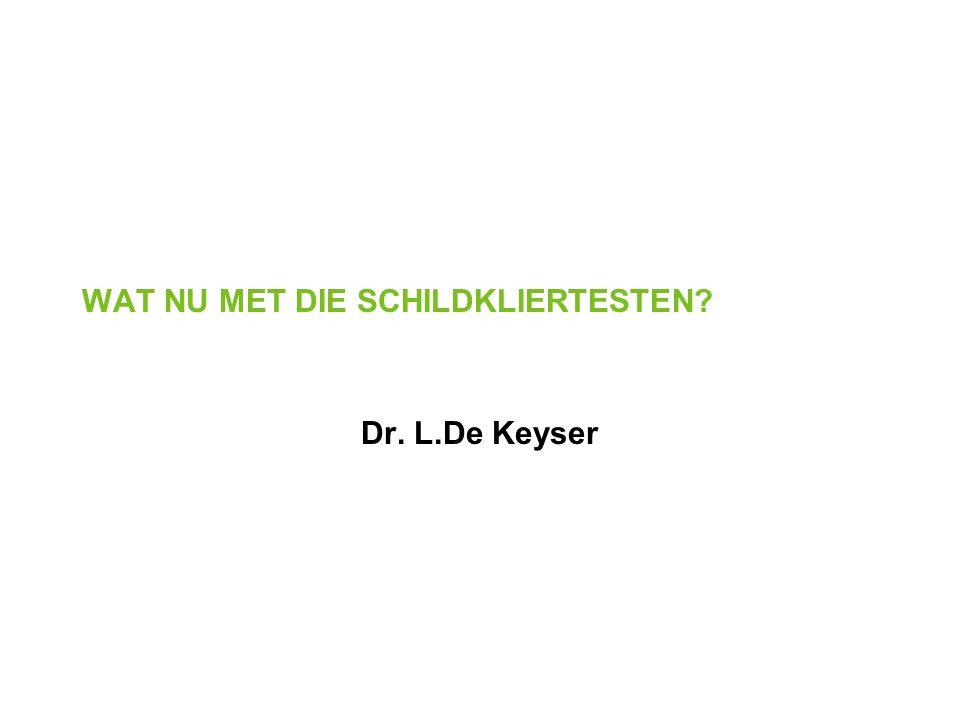 WAT NU MET DIE SCHILDKLIERTESTEN Dr. L.De Keyser