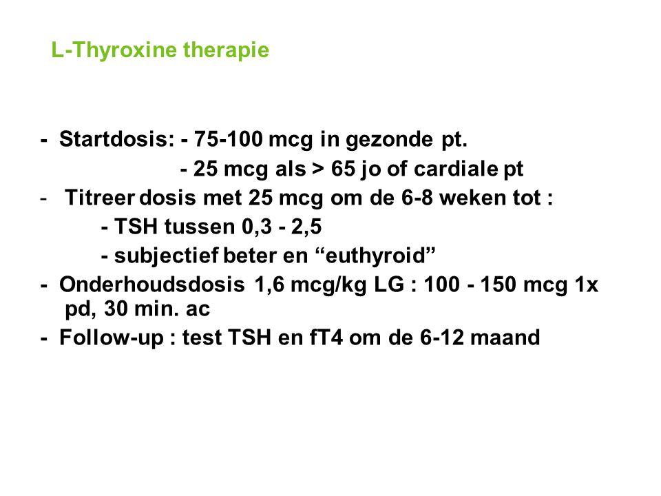 L-Thyroxine therapie - Startdosis: - 75-100 mcg in gezonde pt.