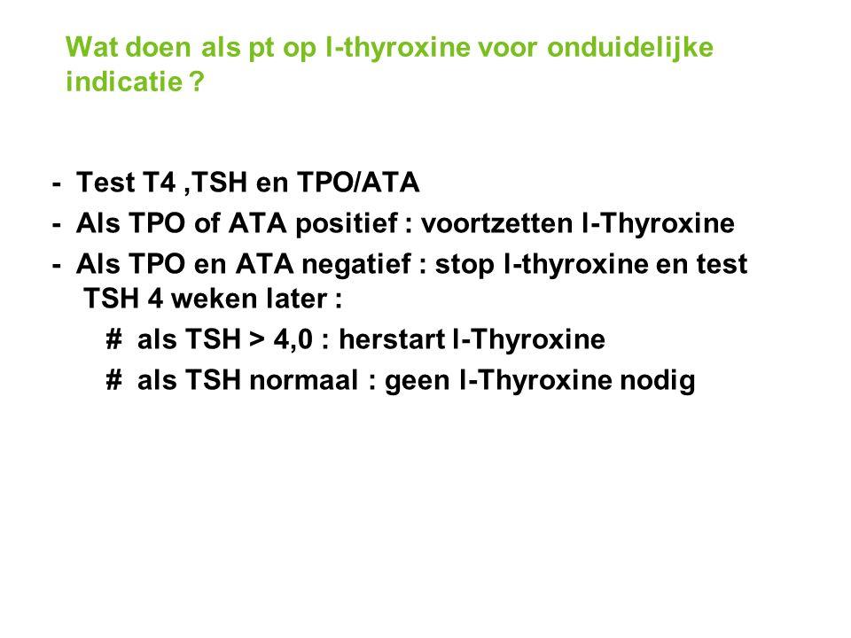 Wat doen als pt op l-thyroxine voor onduidelijke indicatie .