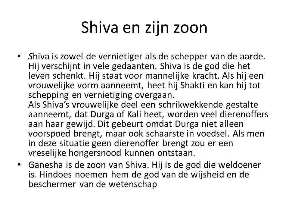 Shiva en zijn zoon Shiva is zowel de vernietiger als de schepper van de aarde. Hij verschijnt in vele gedaanten. Shiva is de god die het leven schenkt
