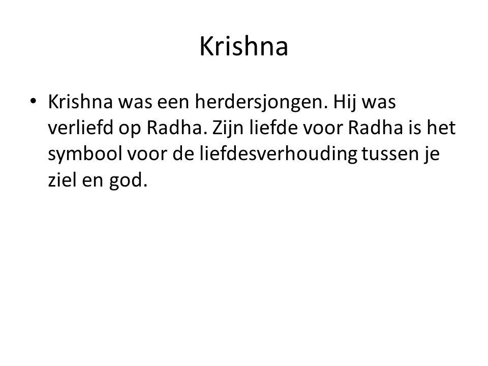 Krishna Krishna was een herdersjongen. Hij was verliefd op Radha. Zijn liefde voor Radha is het symbool voor de liefdesverhouding tussen je ziel en go