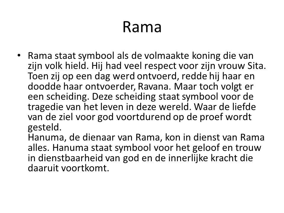 Rama Rama staat symbool als de volmaakte koning die van zijn volk hield. Hij had veel respect voor zijn vrouw Sita. Toen zij op een dag werd ontvoerd,