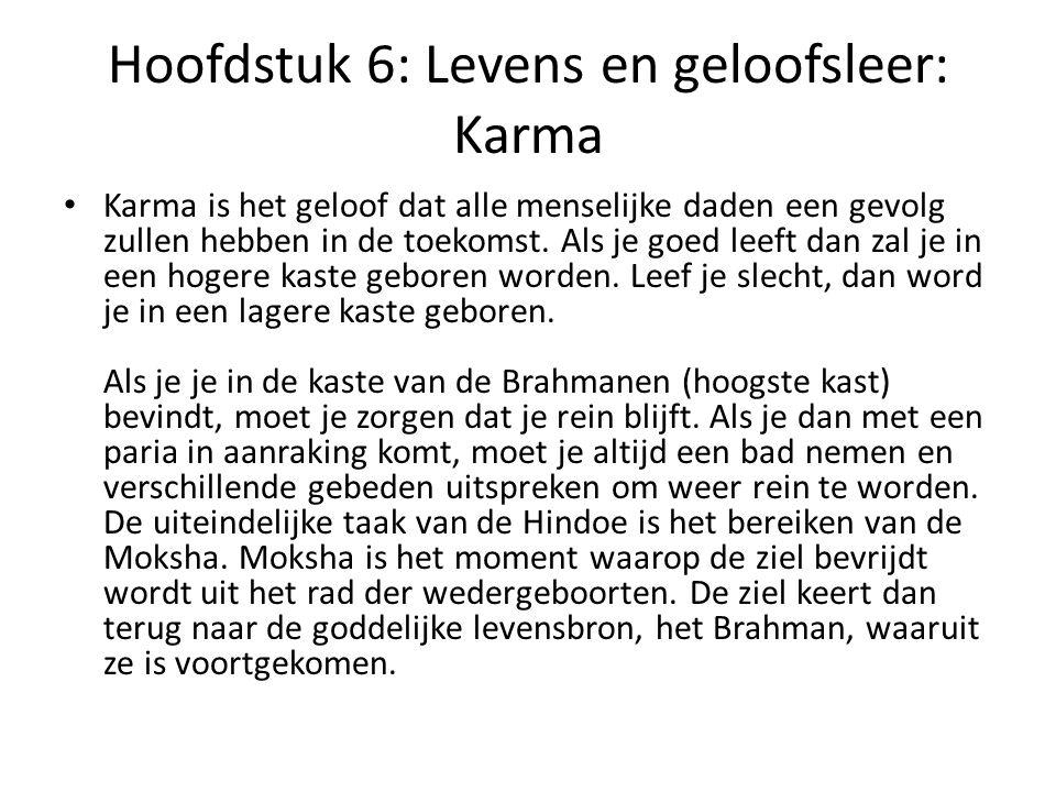 Hoofdstuk 6: Levens en geloofsleer: Karma Karma is het geloof dat alle menselijke daden een gevolg zullen hebben in de toekomst. Als je goed leeft dan
