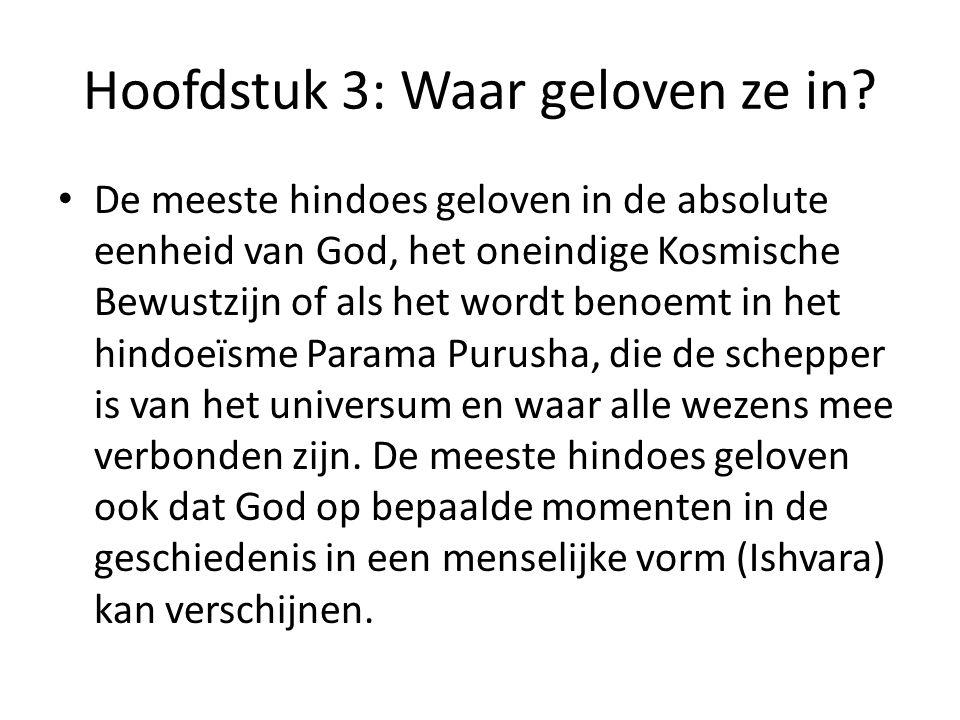 Hoofdstuk 3: Waar geloven ze in? De meeste hindoes geloven in de absolute eenheid van God, het oneindige Kosmische Bewustzijn of als het wordt benoemt