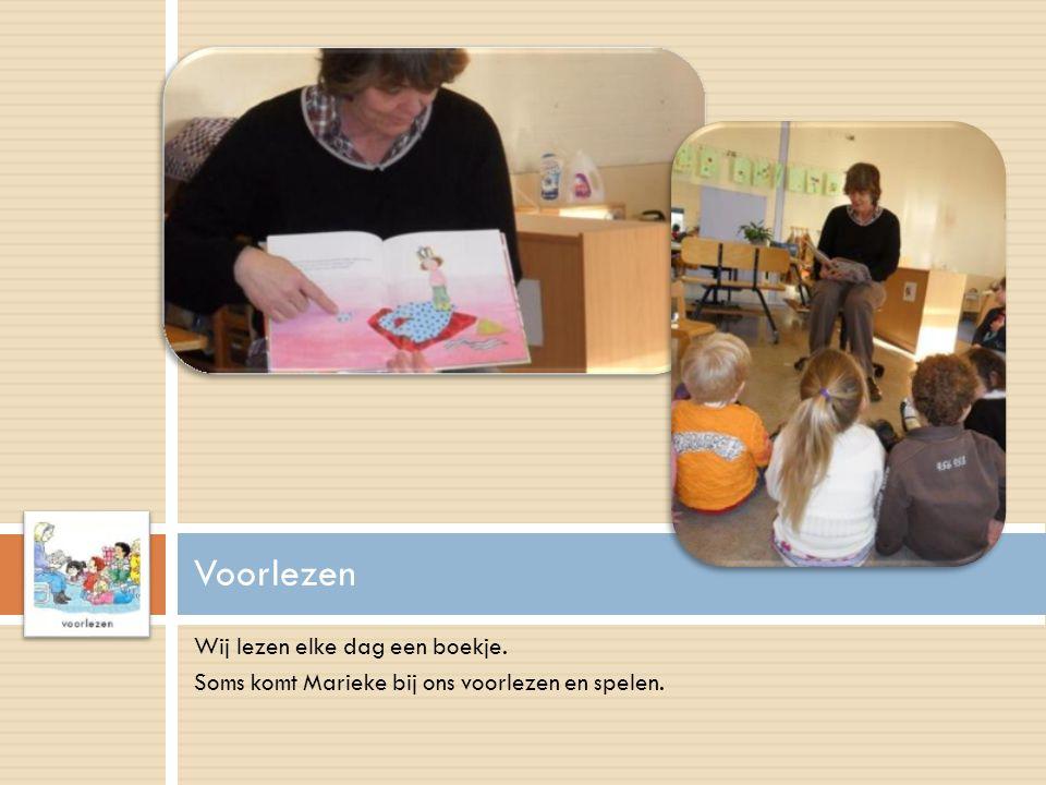Wij lezen elke dag een boekje. Soms komt Marieke bij ons voorlezen en spelen. Voorlezen