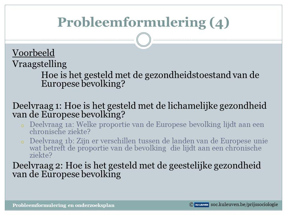 Probleemformulering (3) VRAAGSTELLING  Specifiek: Wat? Wie? Waar? Wanneer?  Eénduidig  Eventueel opdelen in deelvragen Probleemformulering en onder
