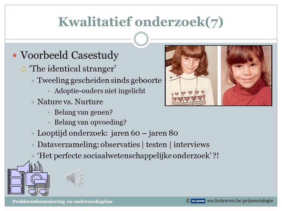 Kwalitatief onderzoek(6) Casestudy  Een casestudy beperkt zich in het onderzoek tot één enkele onderzoekseenheid maar combineert wel verschillende me