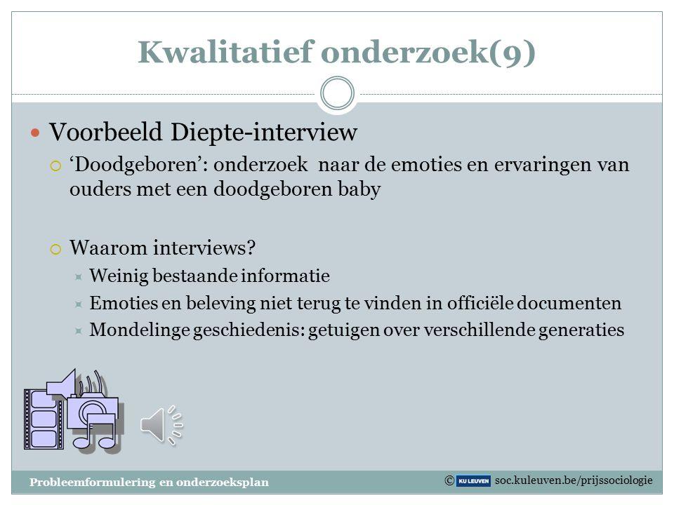 Kwalitatief onderzoek(8) Diepte-interviews  Het vergaren van informatie tijdens een georganiseerde bevraging van de respondenten om zodoende een voor