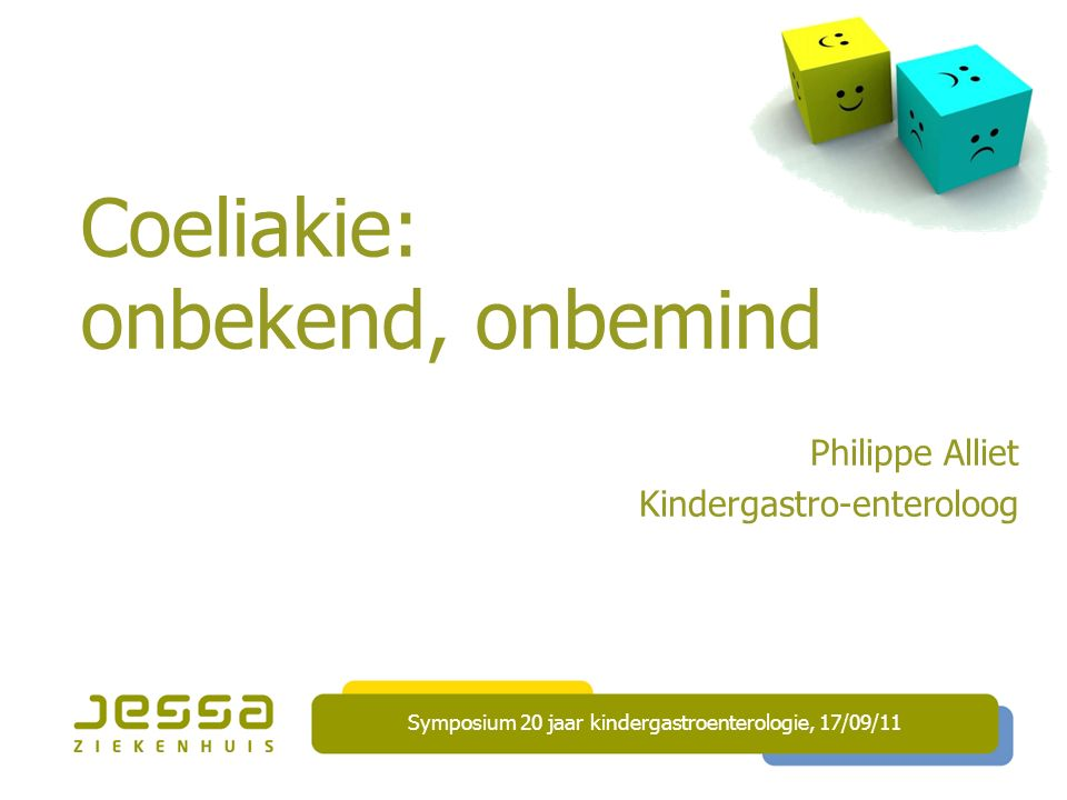 Coeliakie: onbekend, onbemind Philippe Alliet Kindergastro-enteroloog Symposium 20 jaar kindergastroenterologie, 17/09/11