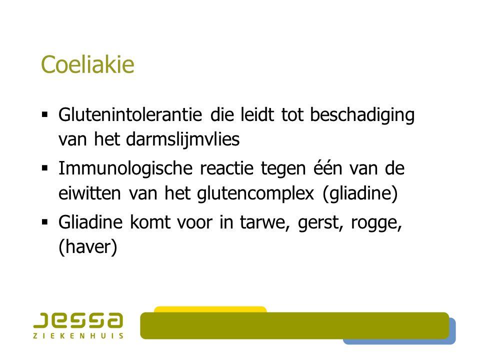 Coeliakie  Glutenintolerantie die leidt tot beschadiging van het darmslijmvlies  Immunologische reactie tegen één van de eiwitten van het glutencomplex (gliadine)  Gliadine komt voor in tarwe, gerst, rogge, (haver)