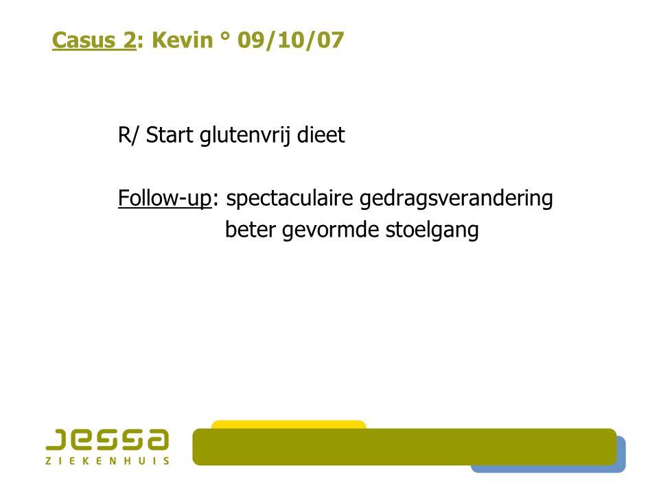 Casus 2: Kevin ° 09/10/07 R/ Start glutenvrij dieet Follow-up: spectaculaire gedragsverandering beter gevormde stoelgang