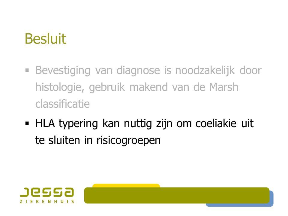 Besluit  Bevestiging van diagnose is noodzakelijk door histologie, gebruik makend van de Marsh classificatie  HLA typering kan nuttig zijn om coelia