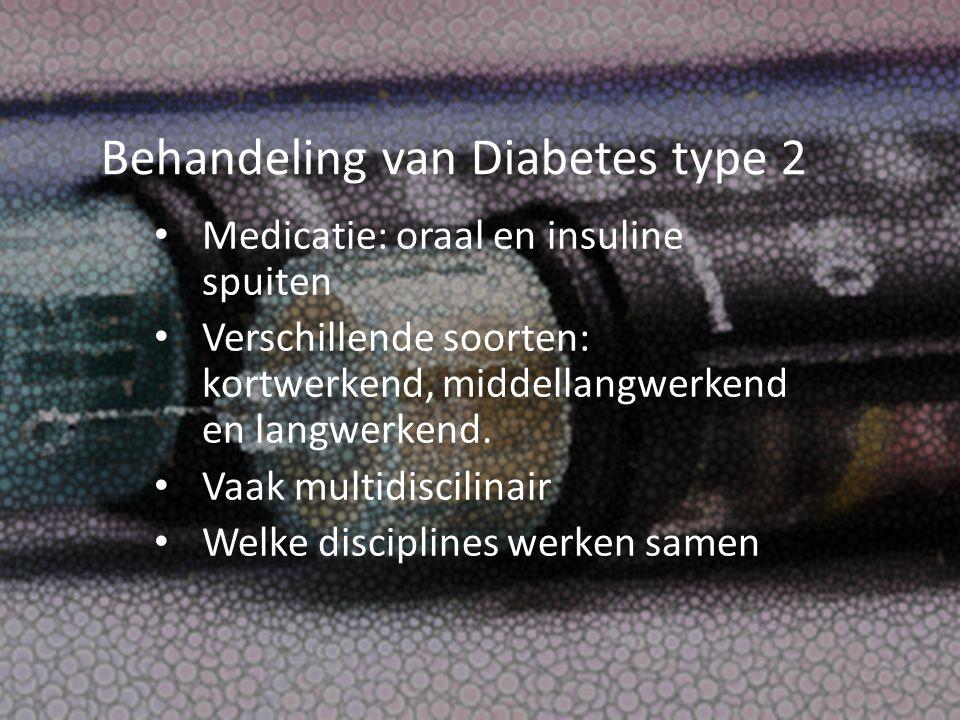 Behandeling van Diabetes type 2 Medicatie: oraal en insuline spuiten Verschillende soorten: kortwerkend, middellangwerkend en langwerkend. Vaak multid