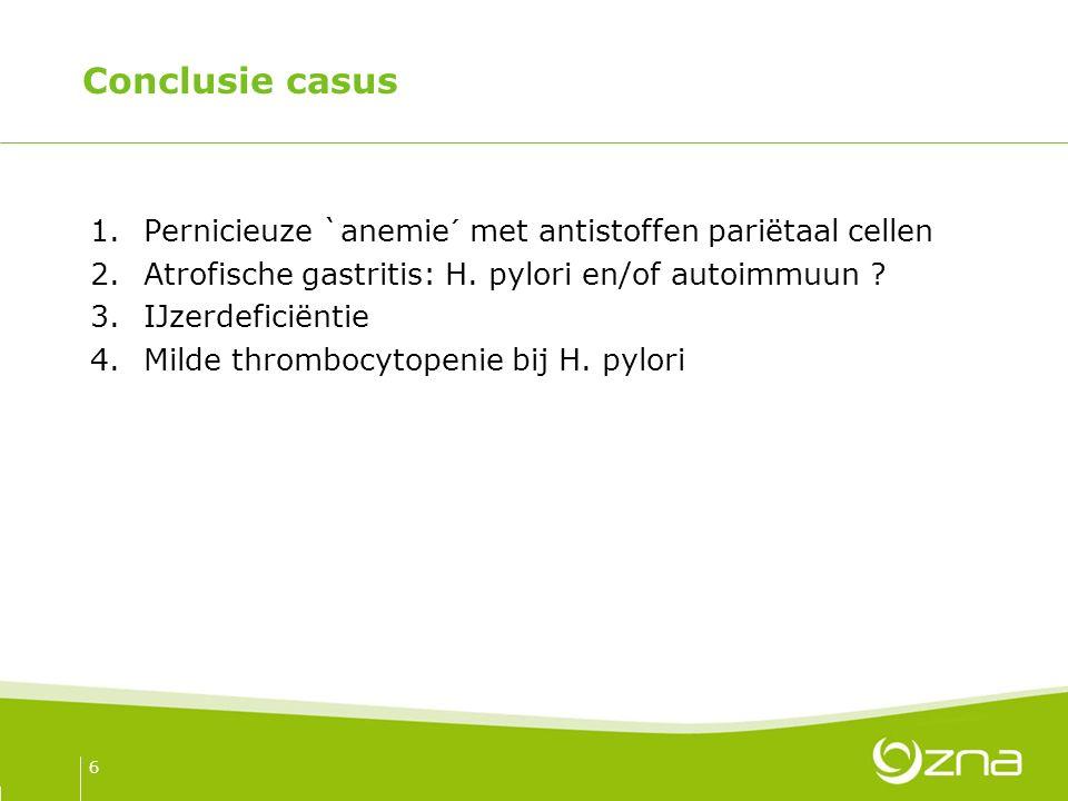 Conclusie casus 1.Pernicieuze `anemie´ met antistoffen pariëtaal cellen 2.Atrofische gastritis: H.