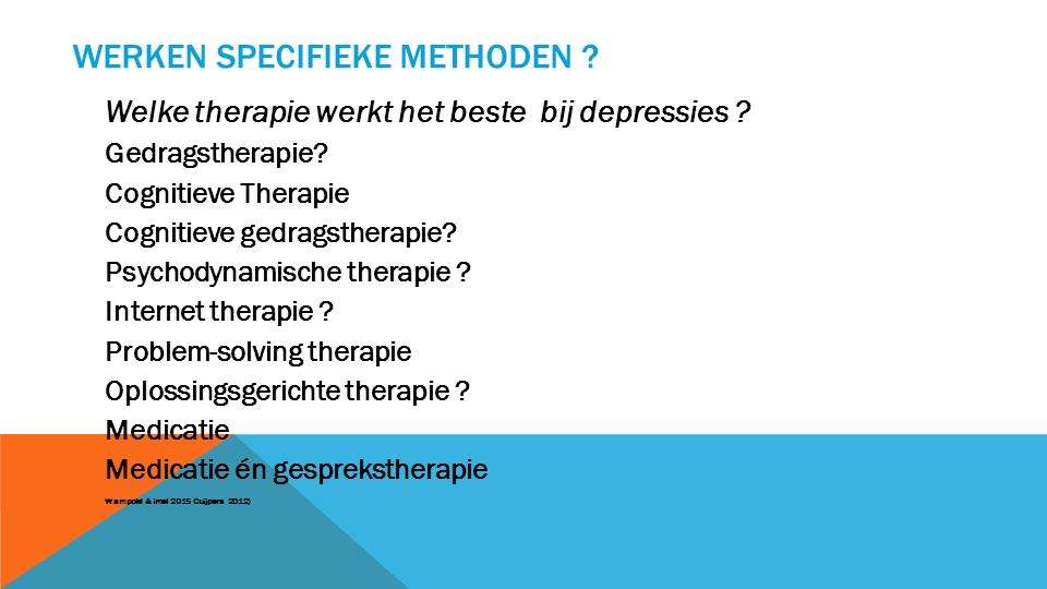 WERKEN SPECIFIEKE METHODEN . Welke therapie werkt het beste bij depressies .
