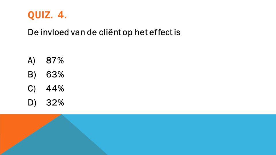 QUIZ. 4. De invloed van de cliënt op het effect is A)87% B)63% C)44% D)32%