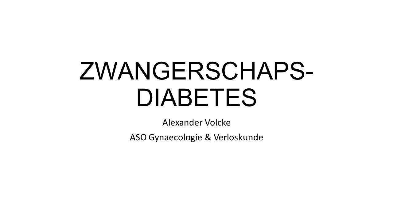 ZWANGERSCHAPS- DIABETES Alexander Volcke ASO Gynaecologie & Verloskunde