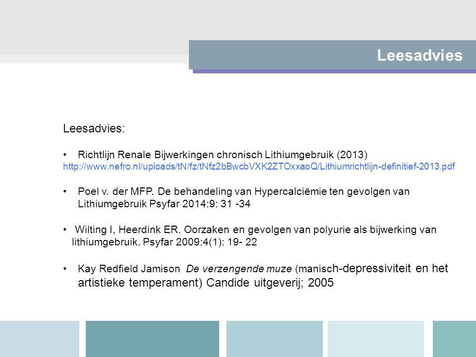 Leesadvies Leesadvies: Richtlijn Renale Bijwerkingen chronisch Lithiumgebruik (2013) http://www.nefro.nl/uploads/tN/fz/tNfz2bBwcbVXK2ZTOxxaoQ/Lithiumrichtlijn-definitief-2013.pdf Poel v.
