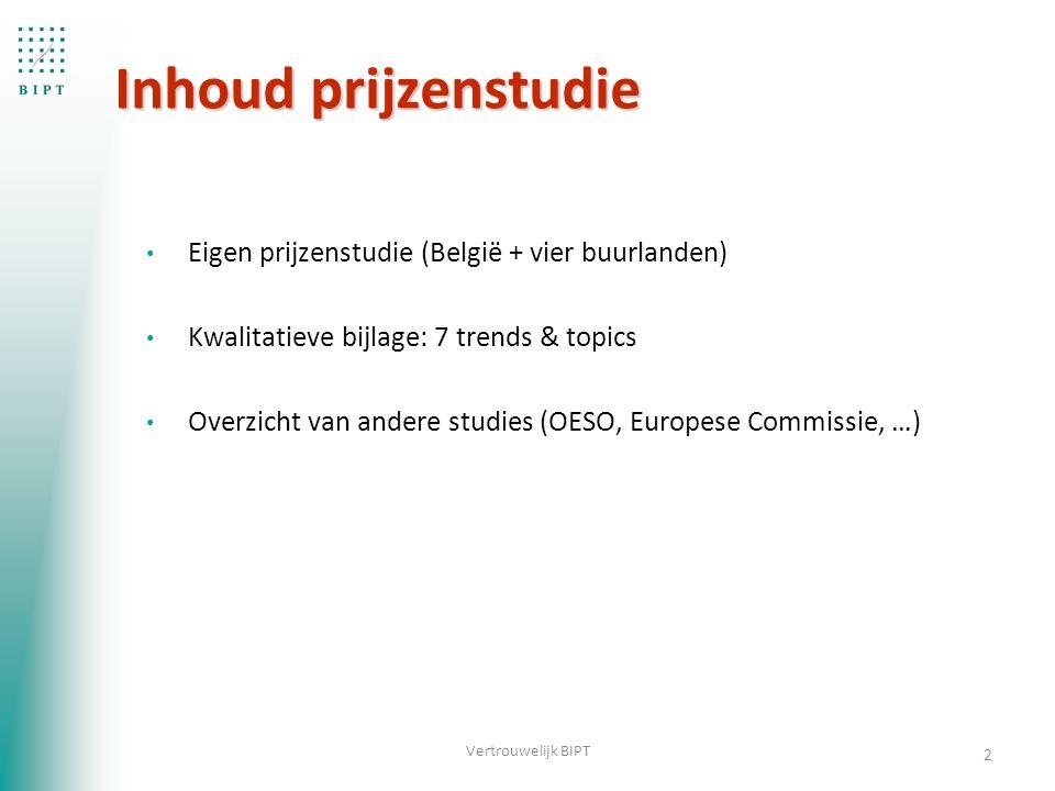 Inhoud prijzenstudie Eigen prijzenstudie (België + vier buurlanden) Kwalitatieve bijlage: 7 trends & topics Overzicht van andere studies (OESO, Europese Commissie, …) 2 Vertrouwelijk BIPT