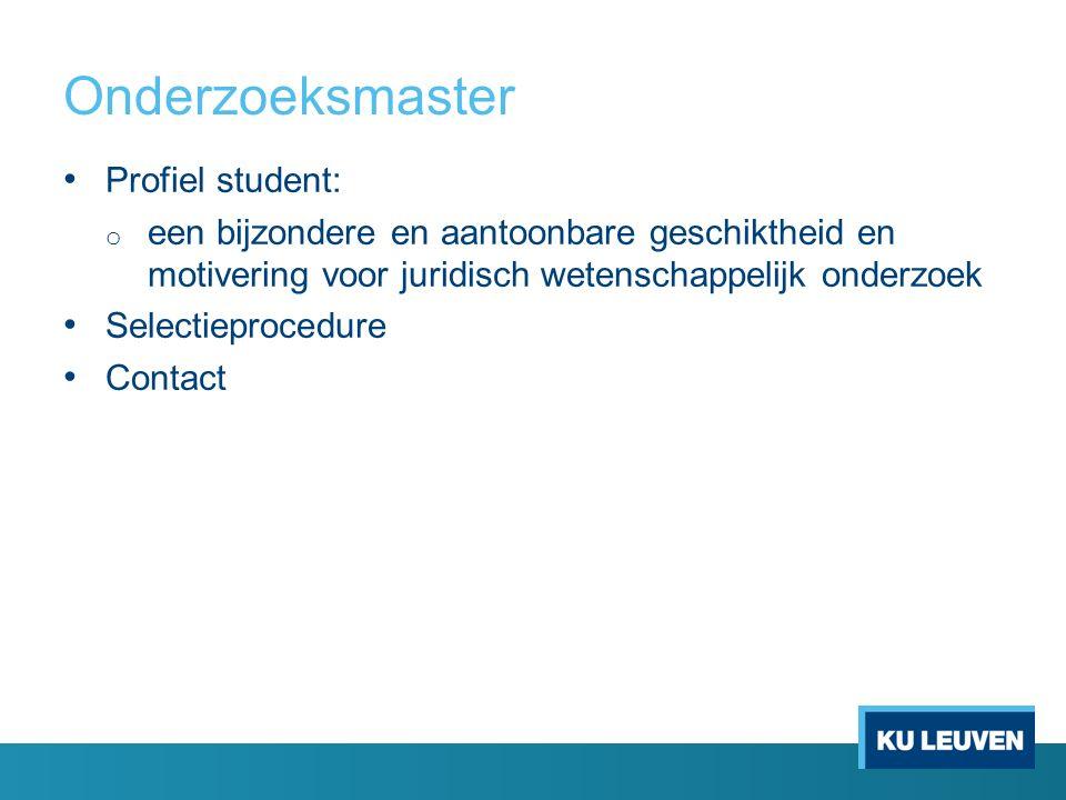 Onderzoeksmaster Profiel student: o een bijzondere en aantoonbare geschiktheid en motivering voor juridisch wetenschappelijk onderzoek Selectieprocedure Contact