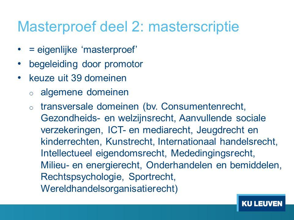 Masterproef deel 2: masterscriptie = eigenlijke 'masterproef' begeleiding door promotor keuze uit 39 domeinen o algemene domeinen o transversale domeinen (bv.