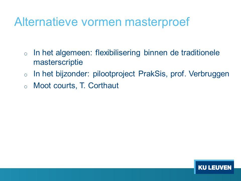 Alternatieve vormen masterproef o In het algemeen: flexibilisering binnen de traditionele masterscriptie o In het bijzonder: pilootproject PrakSis, prof.