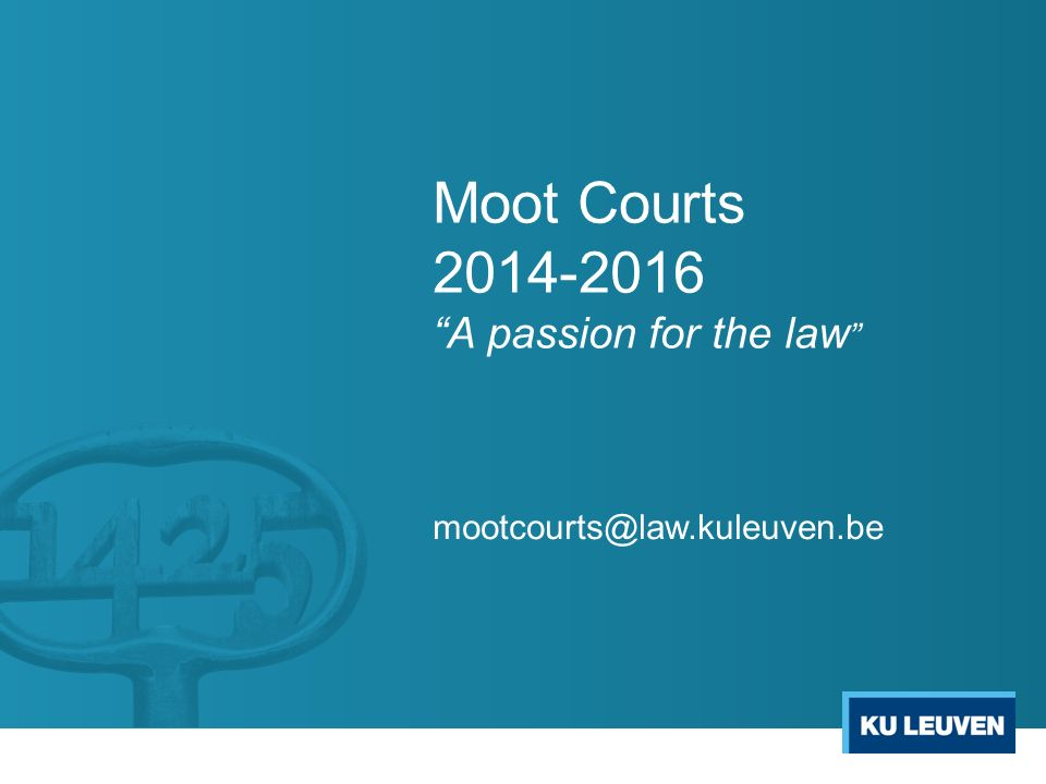 Moot Courts 2014-2016 A passion for the law mootcourts@law.kuleuven.be