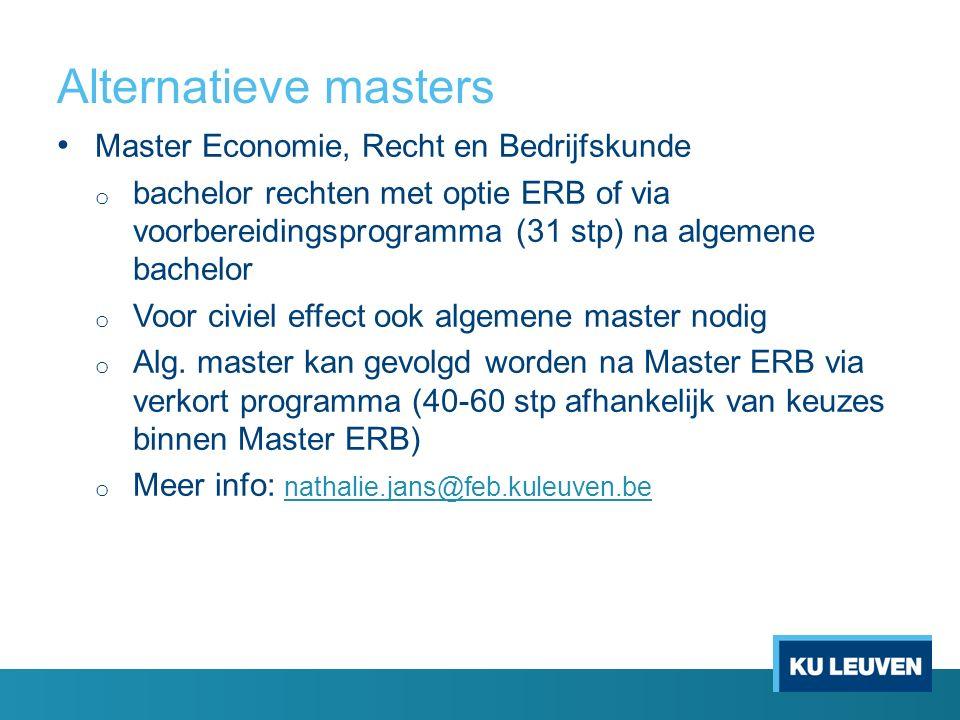 Alternatieve masters Master Economie, Recht en Bedrijfskunde o bachelor rechten met optie ERB of via voorbereidingsprogramma (31 stp) na algemene bachelor o Voor civiel effect ook algemene master nodig o Alg.
