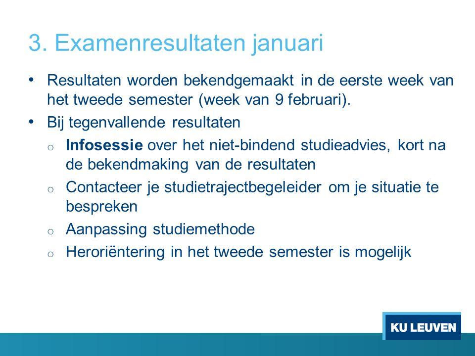 3. Examenresultaten januari Resultaten worden bekendgemaakt in de eerste week van het tweede semester (week van 9 februari). Bij tegenvallende resulta