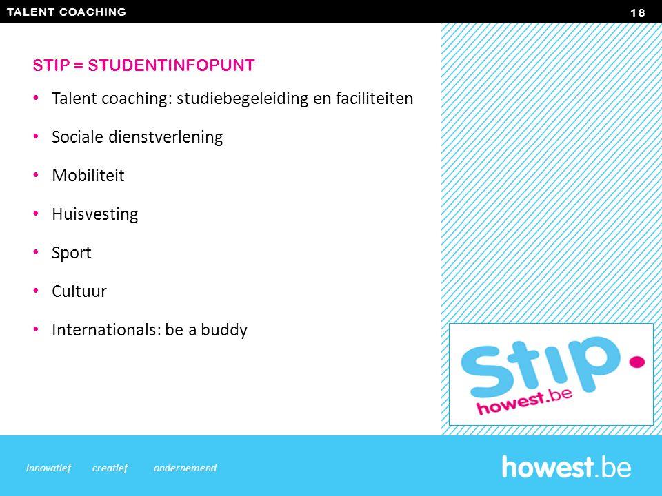 Talent coaching: studiebegeleiding en faciliteiten Sociale dienstverlening Mobiliteit Huisvesting Sport Cultuur Internationals: be a buddy 18 innovatiefcreatiefondernemend STIP = STUDENTINFOPUNT