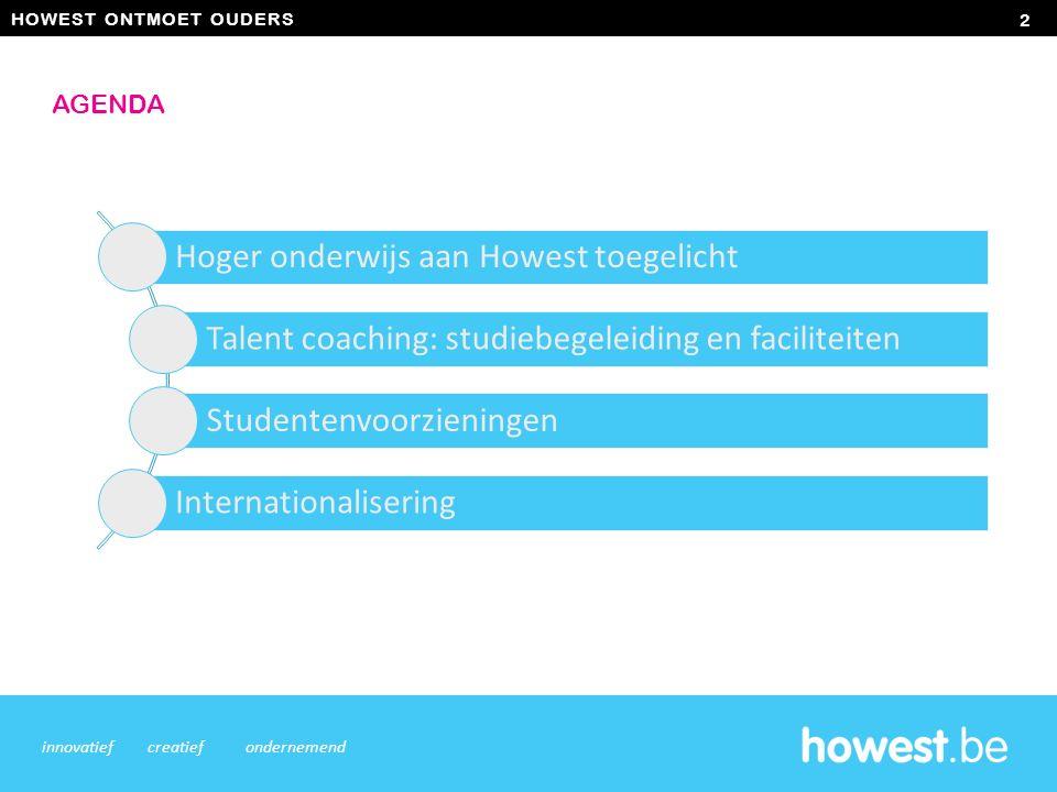 2 innovatiefcreatiefondernemend AGENDA Hoger onderwijs aan Howest toegelicht Talent coaching: studiebegeleiding en faciliteiten Studentenvoorzieningen Internationalisering