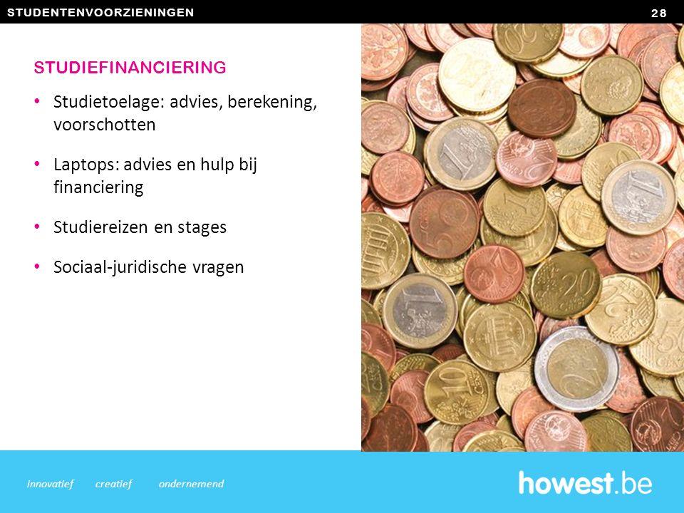 Studietoelage: advies, berekening, voorschotten Laptops: advies en hulp bij financiering Studiereizen en stages Sociaal-juridische vragen 28 innovatiefcreatiefondernemend STUDIEFINANCIERING