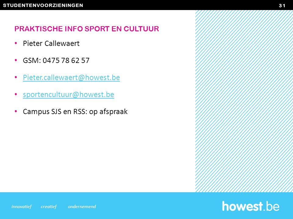 STUDENTENVOORZIENINGEN Pieter Callewaert GSM: 0475 78 62 57 Pieter.callewaert@howest.be sportencultuur@howest.be Campus SJS en RSS: op afspraak 31 innovatiefcreatiefondernemend PRAKTISCHE INFO SPORT EN CULTUUR