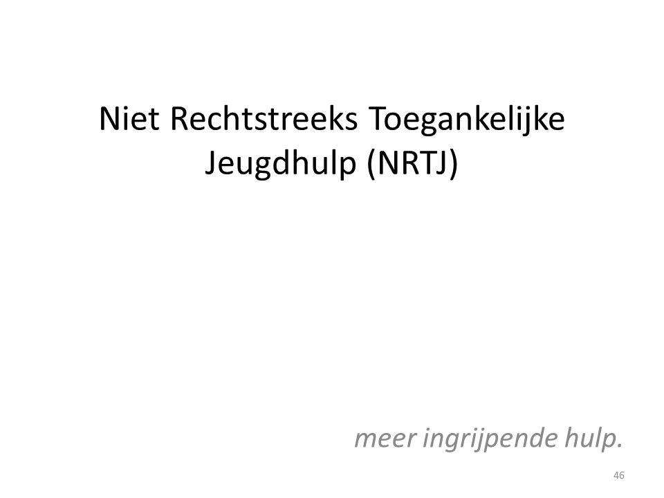 Niet Rechtstreeks Toegankelijke Jeugdhulp (NRTJ) meer ingrijpende hulp. 46
