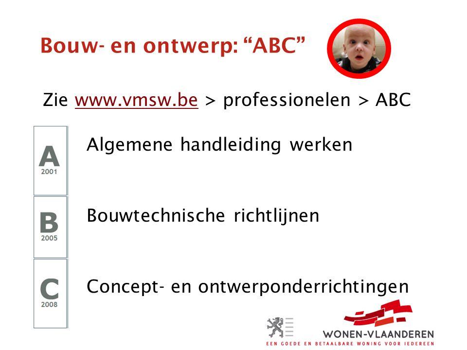 Bouw- en ontwerp: ABC Zie www.vmsw.be > professionelen > ABCwww.vmsw.be Algemene handleiding werken Bouwtechnische richtlijnen Concept- en ontwerponderrichtingen