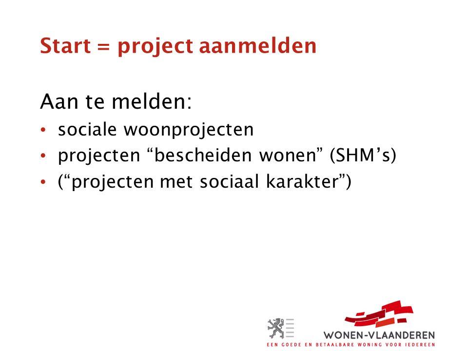 Start = project aanmelden Aan te melden: sociale woonprojecten projecten bescheiden wonen (SHM's) ( projecten met sociaal karakter )
