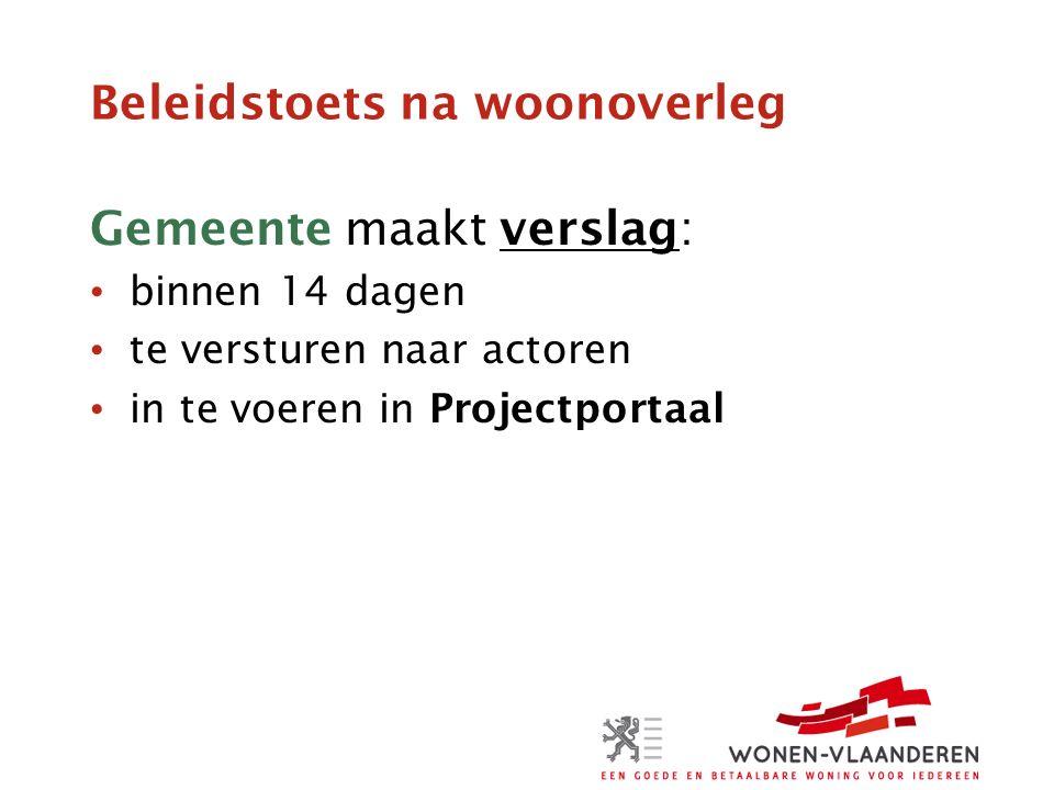 Beleidstoets na woonoverleg Gemeente maakt verslag: binnen 14 dagen te versturen naar actoren in te voeren in Projectportaal