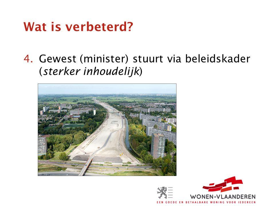 Wat is verbeterd 4.Gewest (minister) stuurt via beleidskader (sterker inhoudelijk)