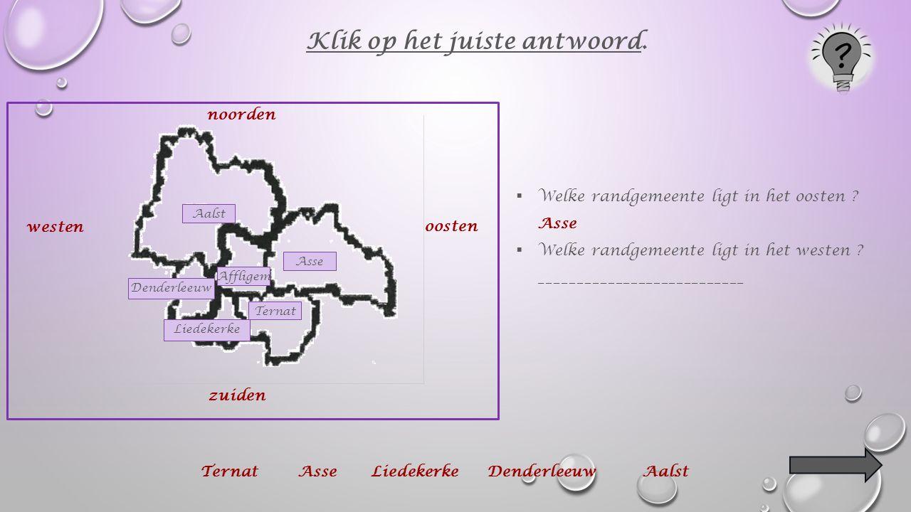 Aalst Denderleeuw Liedekerke Ternat zuiden westen oosten noorden Affligem Asse  Welke randgemeente ligt in het oosten .