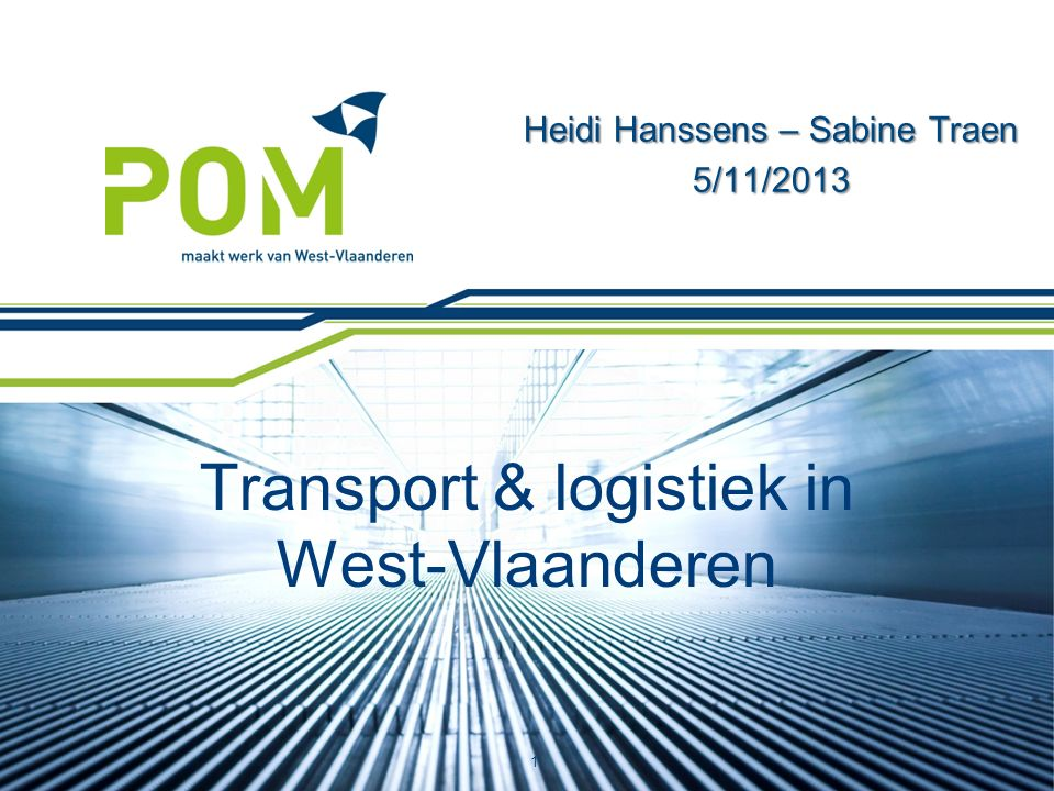 Transport & logistiek in West-Vlaanderen Heidi Hanssens – Sabine Traen 5/11/2013 1