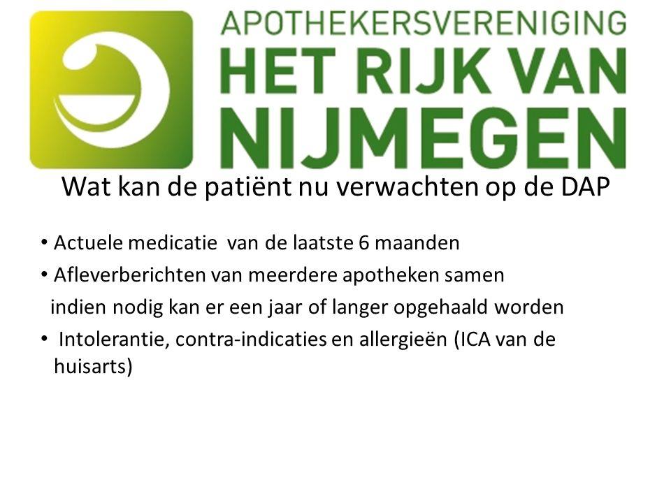 Wat kan de patiënt nu verwachten op de DAP Actuele medicatie van de laatste 6 maanden Afleverberichten van meerdere apotheken samen indien nodig kan er een jaar of langer opgehaald worden Intolerantie, contra-indicaties en allergieën (ICA van de huisarts)