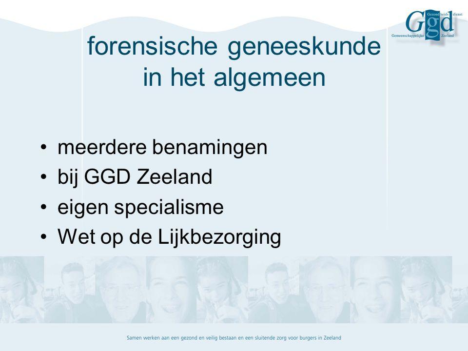 forensische geneeskunde in het algemeen meerdere benamingen bij GGD Zeeland eigen specialisme Wet op de Lijkbezorging