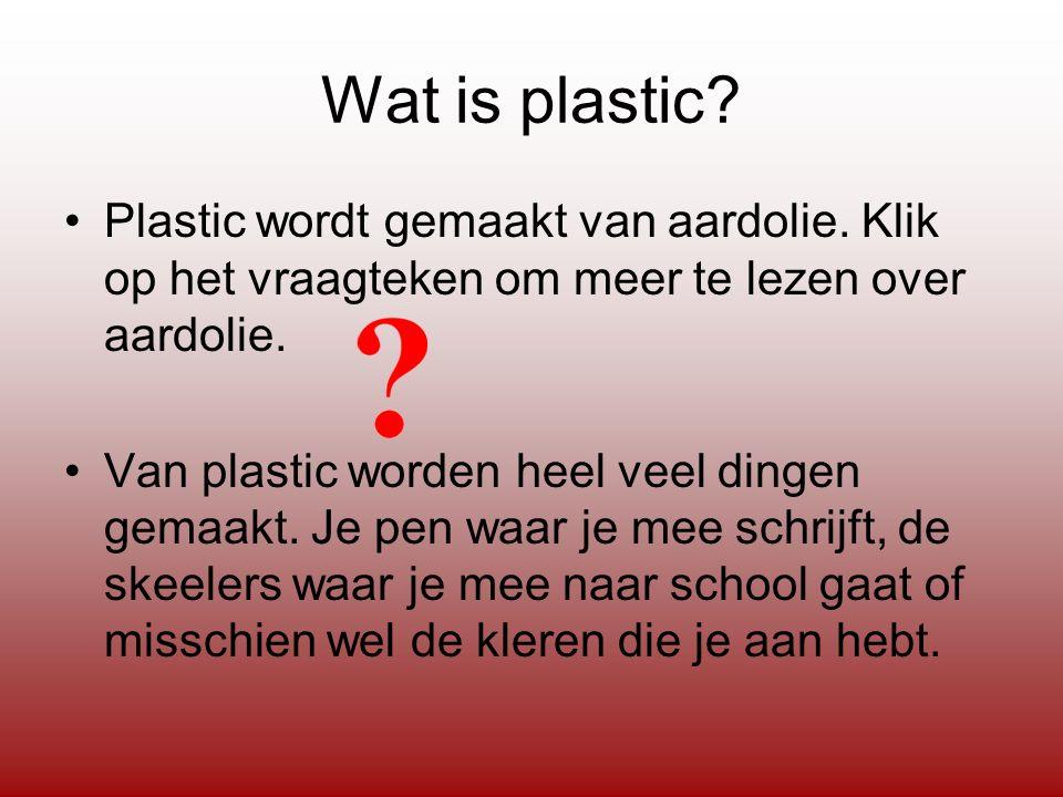 Wat is plastic. Plastic wordt gemaakt van aardolie.