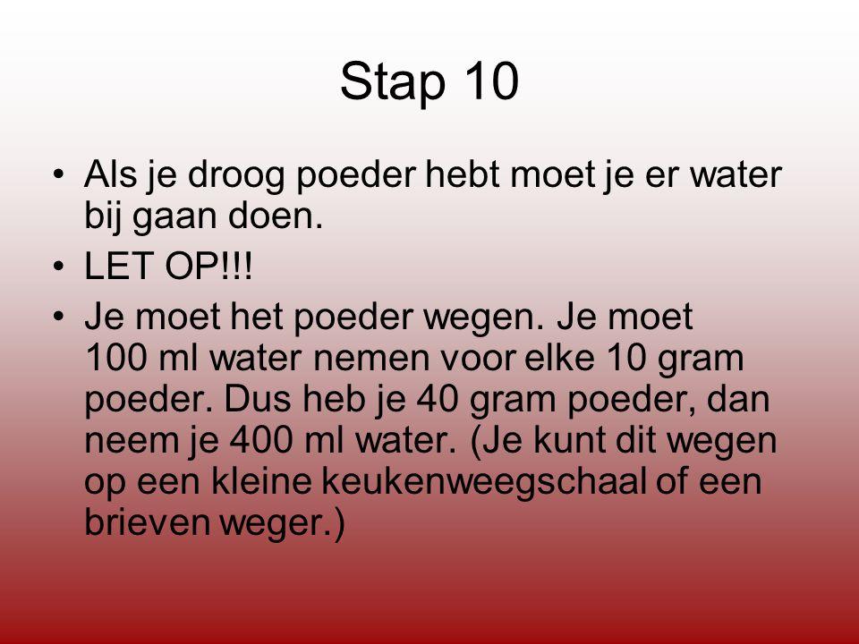 Stap 10 Als je droog poeder hebt moet je er water bij gaan doen.