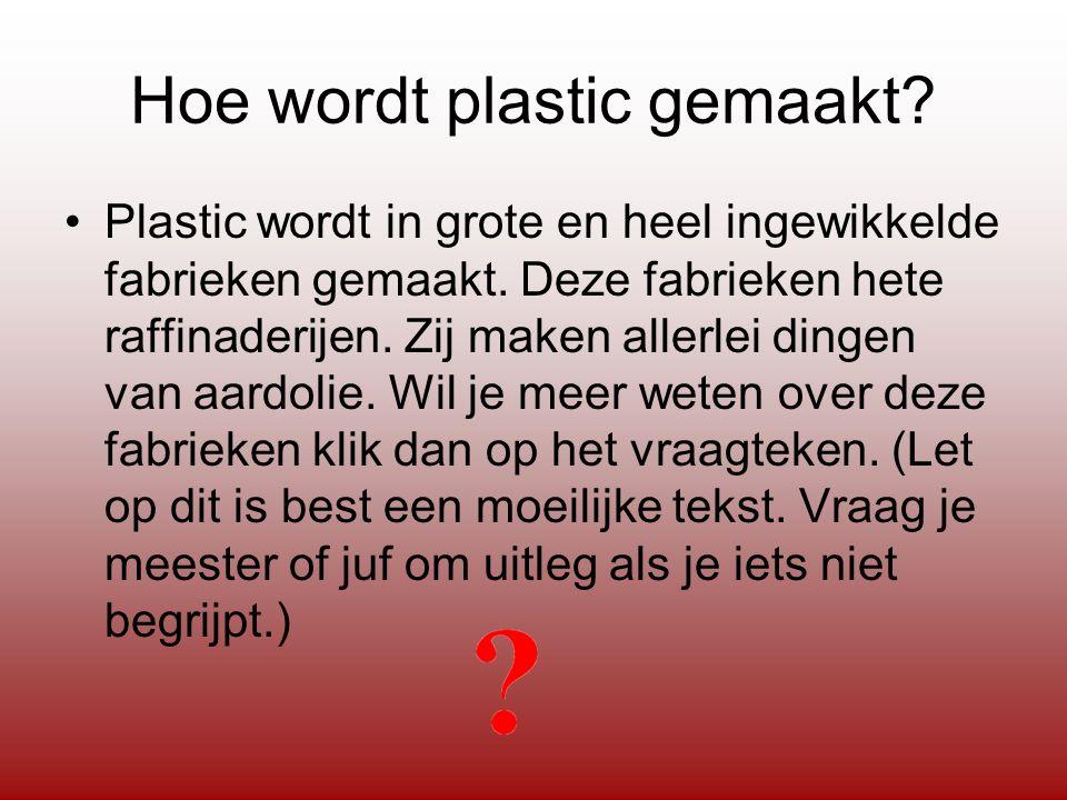 Hoe wordt plastic gemaakt. Plastic wordt in grote en heel ingewikkelde fabrieken gemaakt.
