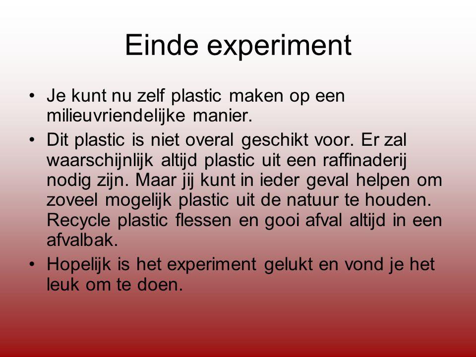 Einde experiment Je kunt nu zelf plastic maken op een milieuvriendelijke manier.