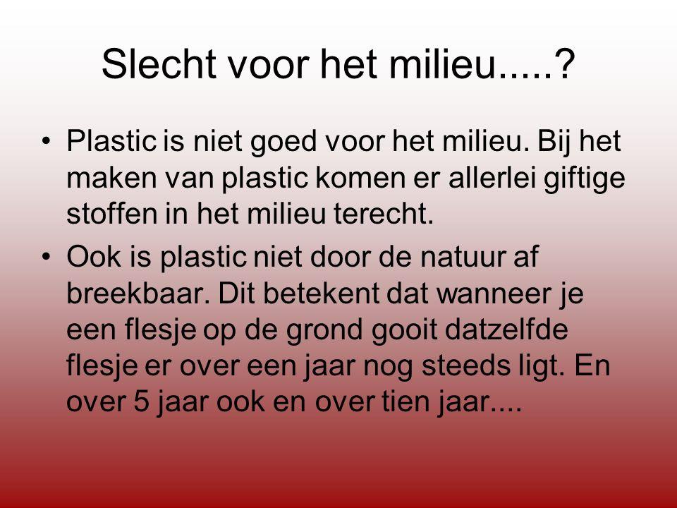 Slecht voor het milieu...... Plastic is niet goed voor het milieu.