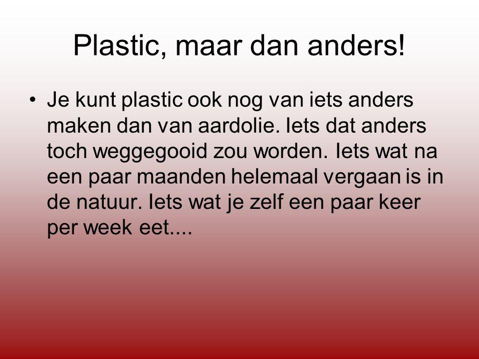 Plastic, maar dan anders. Je kunt plastic ook nog van iets anders maken dan van aardolie.