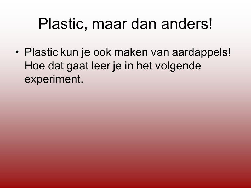 Plastic, maar dan anders. Plastic kun je ook maken van aardappels.