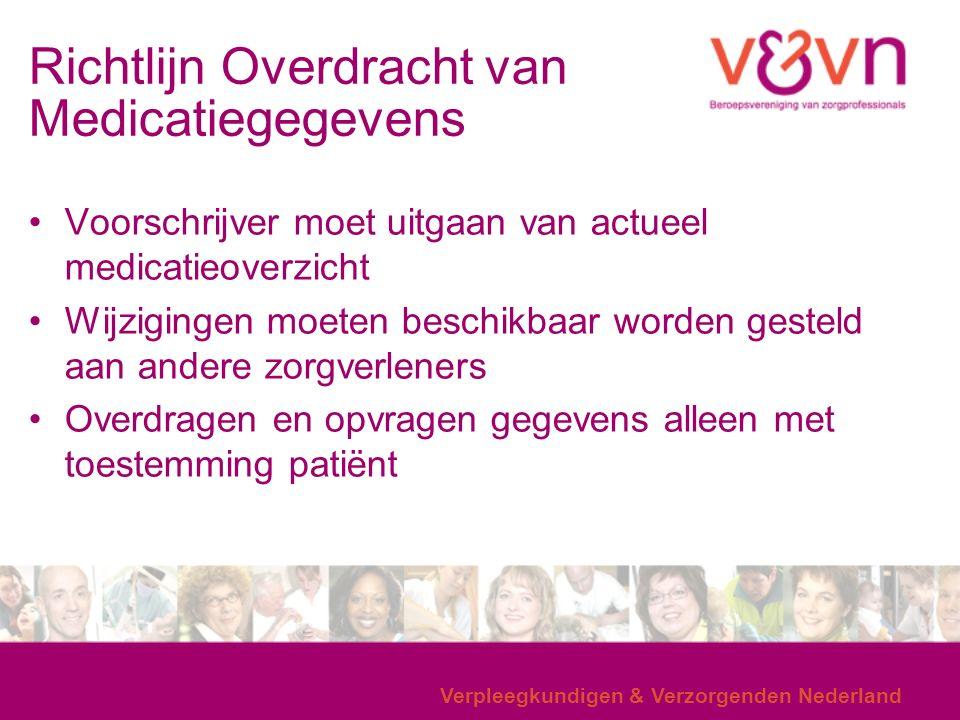Richtlijn Overdracht van Medicatiegegevens Voorschrijver moet uitgaan van actueel medicatieoverzicht Wijzigingen moeten beschikbaar worden gesteld aan andere zorgverleners Overdragen en opvragen gegevens alleen met toestemming patiënt Verpleegkundigen & Verzorgenden Nederland